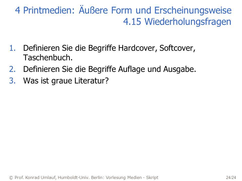 © Prof. Konrad Umlauf, Humboldt-Univ. Berlin: Vorlesung Medien - Skript 24/24 4 Printmedien: Äußere Form und Erscheinungsweise 4.15 Wiederholungsfrage