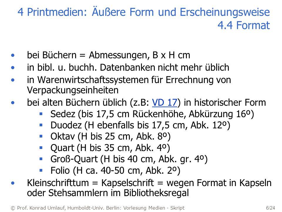 © Prof. Konrad Umlauf, Humboldt-Univ. Berlin: Vorlesung Medien - Skript 6/24 4 Printmedien: Äußere Form und Erscheinungsweise 4.4 Format bei Büchern =