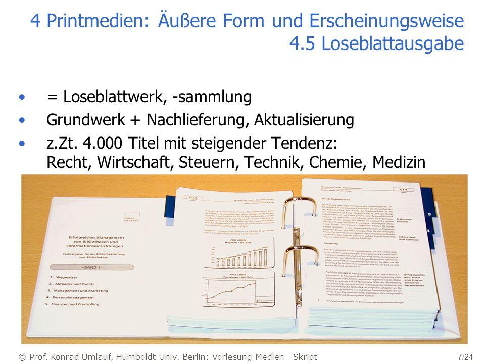© Prof. Konrad Umlauf, Humboldt-Univ. Berlin: Vorlesung Medien - Skript 7/24 4 Printmedien: Äußere Form und Erscheinungsweise 4.5 Loseblattausgabe = L