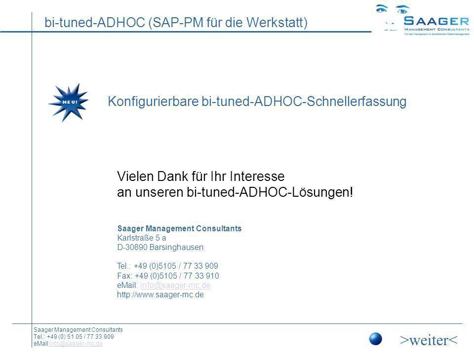 bi-tuned-ADHOC (SAP-PM für die Werkstatt) Saager Management Consultants Tel.: +49 (0) 51 05 / 77 33 909 eMail info@saager-mc.deinfo@saager-mc.de wussten Sie eigentlich...