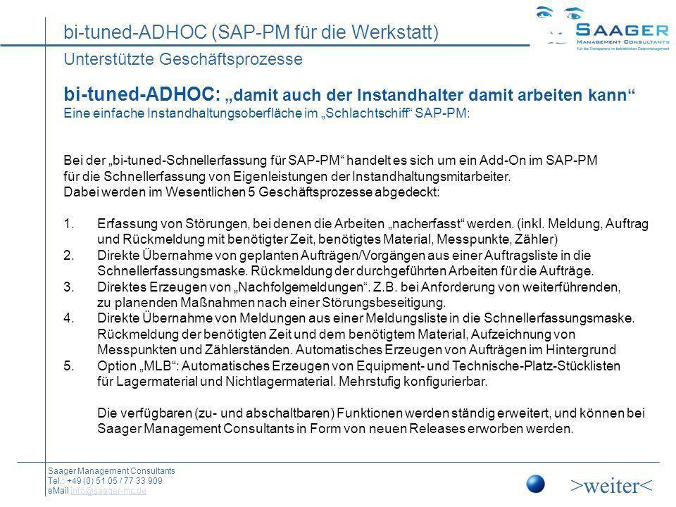 bi-tuned-ADHOC (SAP-PM für die Werkstatt) Saager Management Consultants Tel.: +49 (0) 51 05 / 77 33 909 eMail info@saager-mc.deinfo@saager-mc.de SAP R/3 - PM ®, vereinfachte Abwicklung für die Werkstatt Funktionsübersicht >weiter<