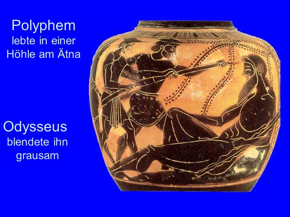 Odysseus Polyphem Polyphem lebte in einer Höhle am Ätna Odysseus blendete ihn grausam