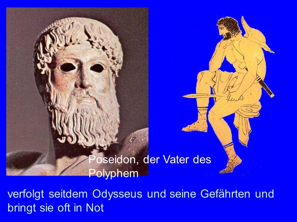Poseidon verfolgt seitdem Odysseus und seine Gefährten und bringt sie oft in Not Poseidon, der Vater des Polyphem