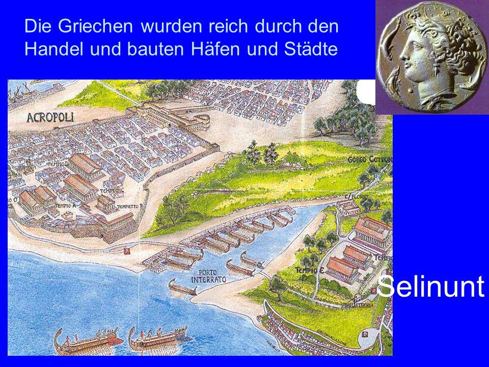 Die Griechen wurden reich durch den Handel und bauten Häfen und Städte Selinunt