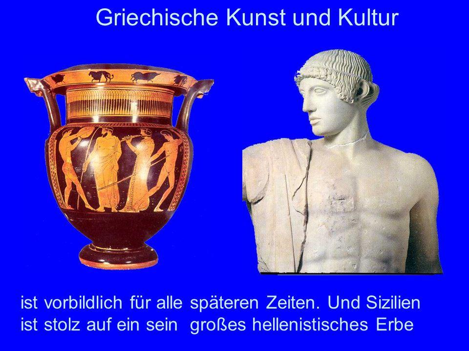 ist vorbildlich für alle späteren Zeiten. Und Sizilien ist stolz auf ein sein großes hellenistisches Erbe Griechische Kunst und Kultur