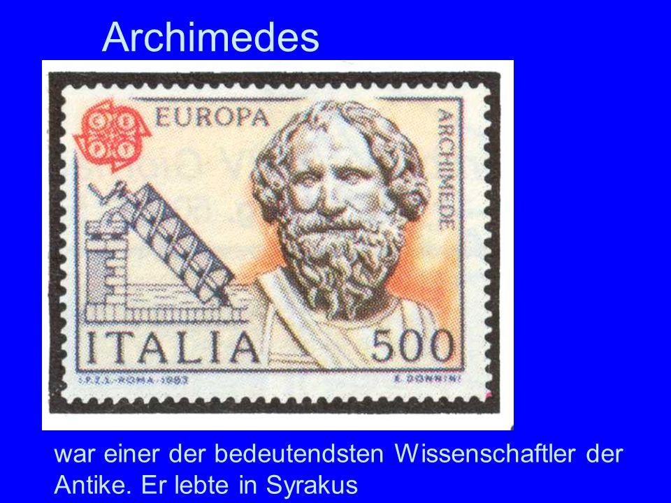 Archimedes war einer der bedeutendsten Wissenschaftler der Antike. Er lebte in Syrakus Archimedes