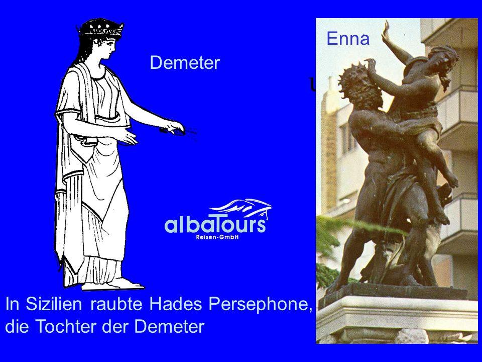 Demeter und Hades In Sizilien raubte Hades Persephone, die Tochter der Demeter Enna Demeter