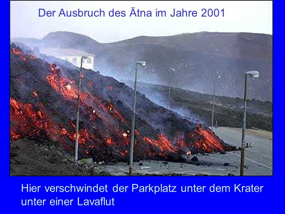 2001 Hier verschwindet der Parkplatz unter dem Krater unter einer Lavaflut Der Ausbruch des Ätna im Jahre 2001