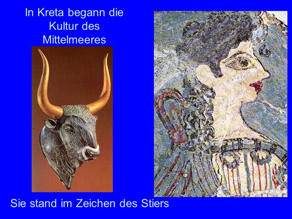 In Kreta begann die Kultur des Mittelmeeres Sie stand im Zeichen des Stiers