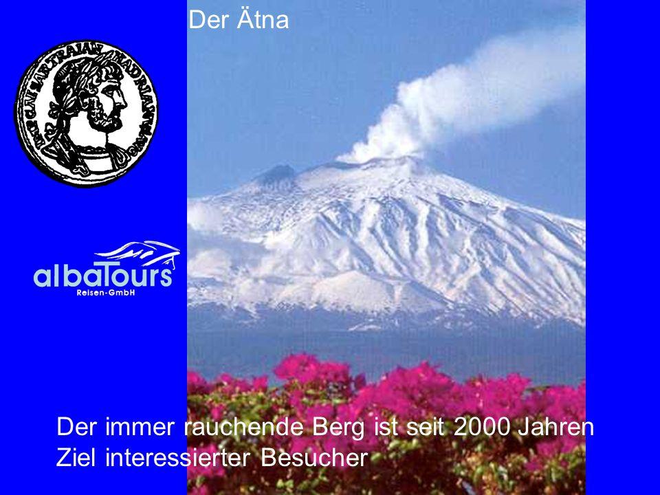 Ätna Der immer rauchende Berg ist seit 2000 Jahren Ziel interessierter Besucher Der Ätna