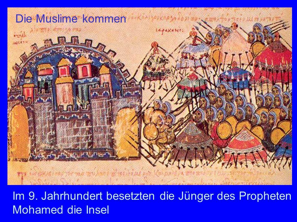 Im 9. Jahrhundert besetzten die Jünger des Propheten Mohamed die Insel Die Muslime kommen