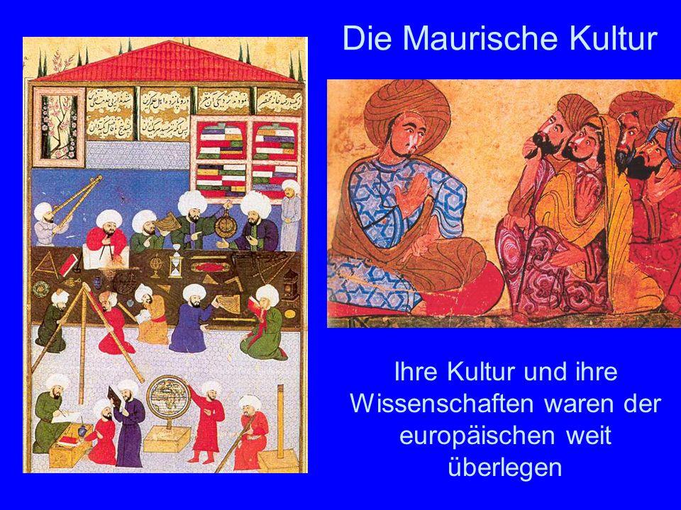 Die Maurische Kultur Ihre Kultur und ihre Wissenschaften waren der europäischen weit überlegen