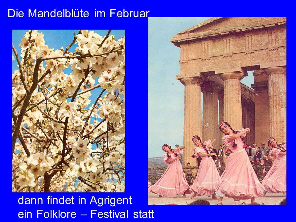 Agrigent Folklore dann findet in Agrigent ein Folklore – Festival statt Die Mandelblüte im Februar
