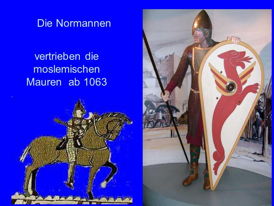 vertrieben die moslemischen Mauren ab 1063 Die Normannen