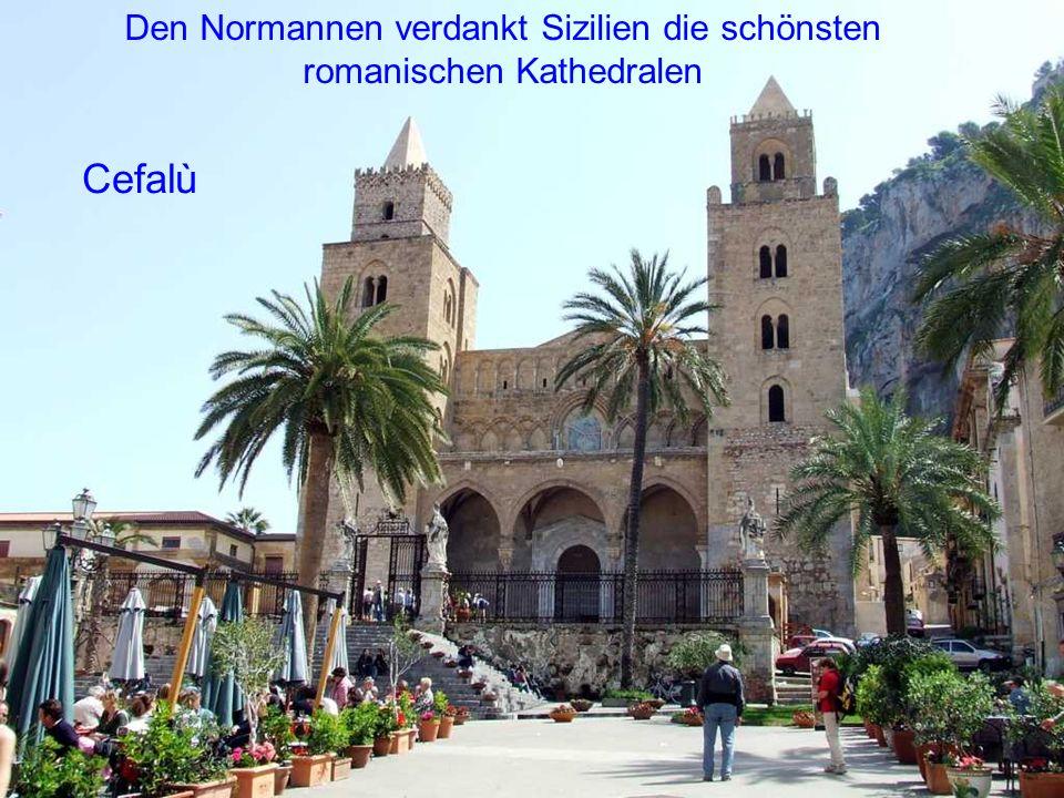 Den Normannen verdankt Sizilien die schönsten romanischen Kathedralen Cefalù