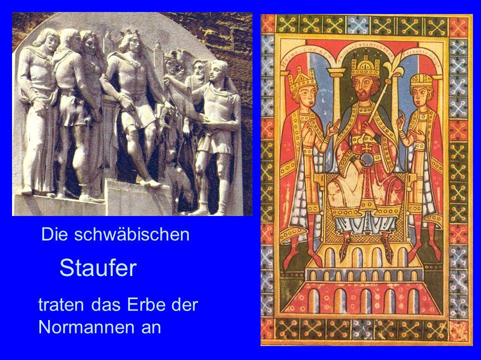 traten das Erbe der Normannen an Die schwäbischen Staufer