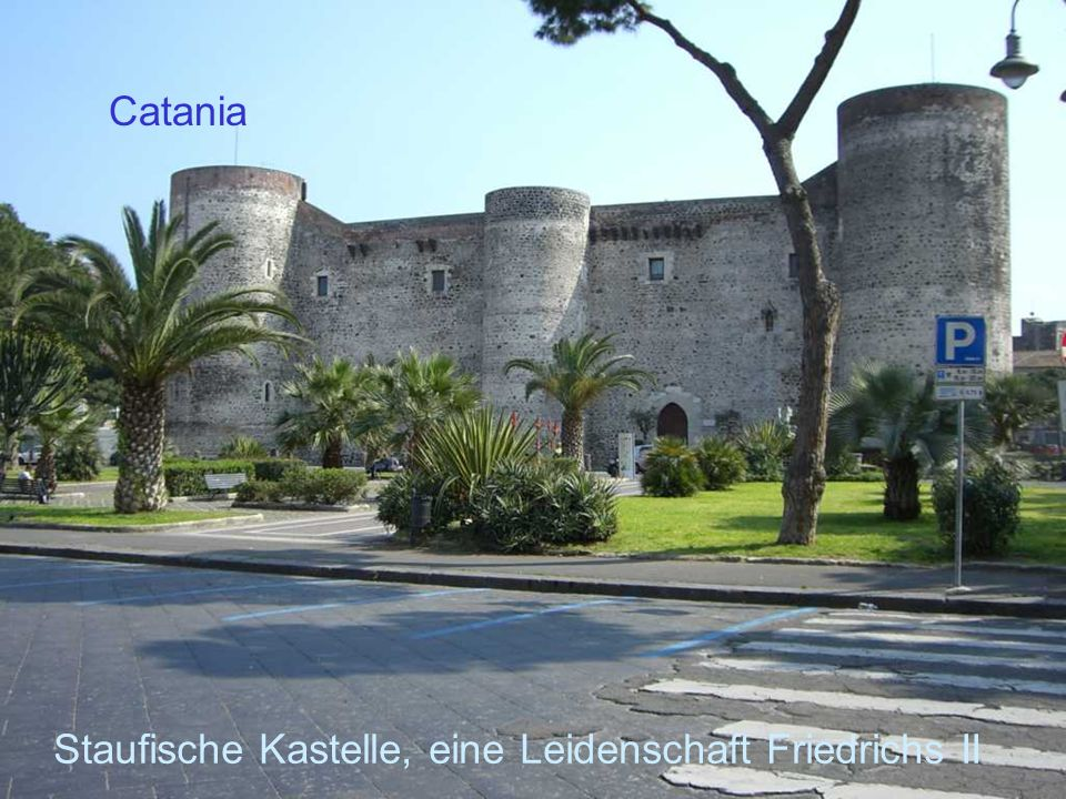 Staufische Kastelle, eine Leidenschaft Friedrichs II Catania