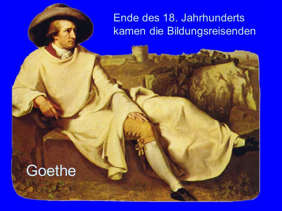 Ende des 18. Jahrhunderts kamen die Bildungsreisenden Goethe