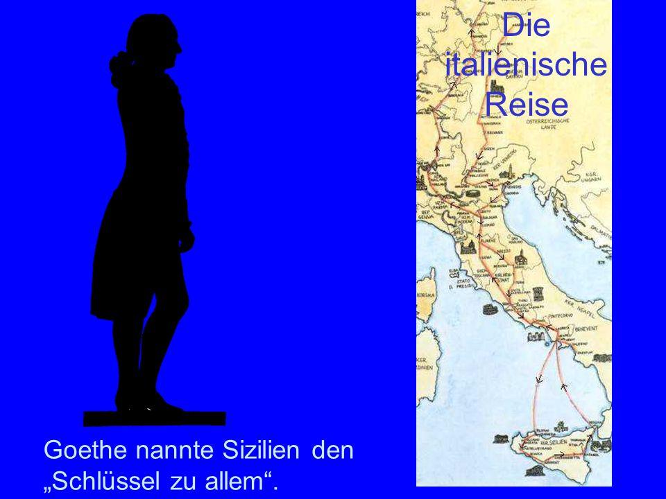 Goethe nannte Sizilien den Schlüssel zu allem. Die italienische Reise