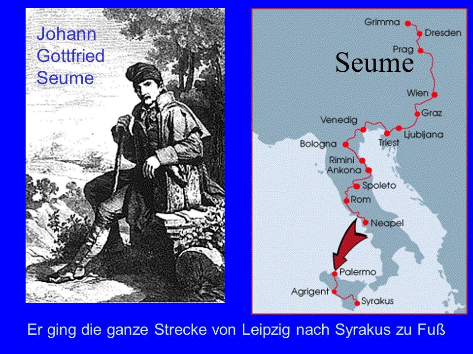 Seume Er ging die ganze Strecke von Leipzig nach Syrakus zu Fuß Johann Gottfried Seume