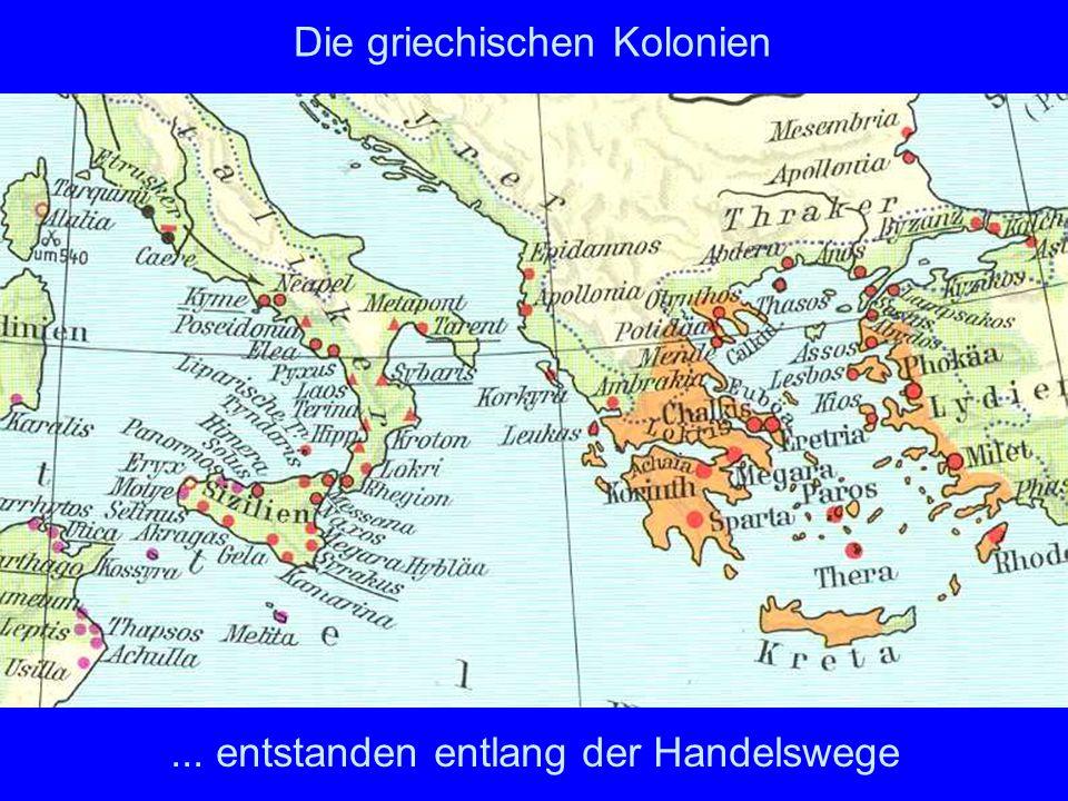 Die griechischen Kolonien... entstanden entlang der Handelswege