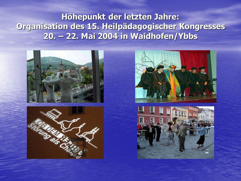 Höhepunkt der letzten Jahre: Organisation des 15. Heilpädagogischer Kongresses 20. – 22. Mai 2004 in Waidhofen/Ybbs