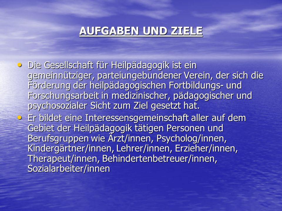 AUFGABEN UND ZIELE Die Gesellschaft für Heilpädagogik ist ein gemeinnütziger, parteiungebundener Verein, der sich die Förderung der heilpädagogischen