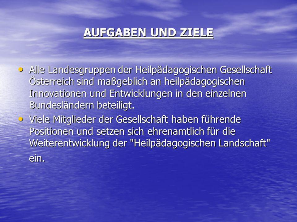 AUFGABEN UND ZIELE Alle Landesgruppen der Heilpädagogischen Gesellschaft Österreich sind maßgeblich an heilpädagogischen Innovationen und Entwicklunge
