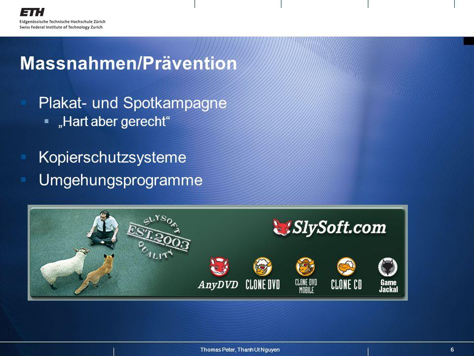 6Thomas Peter, Thanh Ut Nguyen Massnahmen/Prävention Plakat- und Spotkampagne Hart aber gerecht Kopierschutzsysteme Umgehungsprogramme