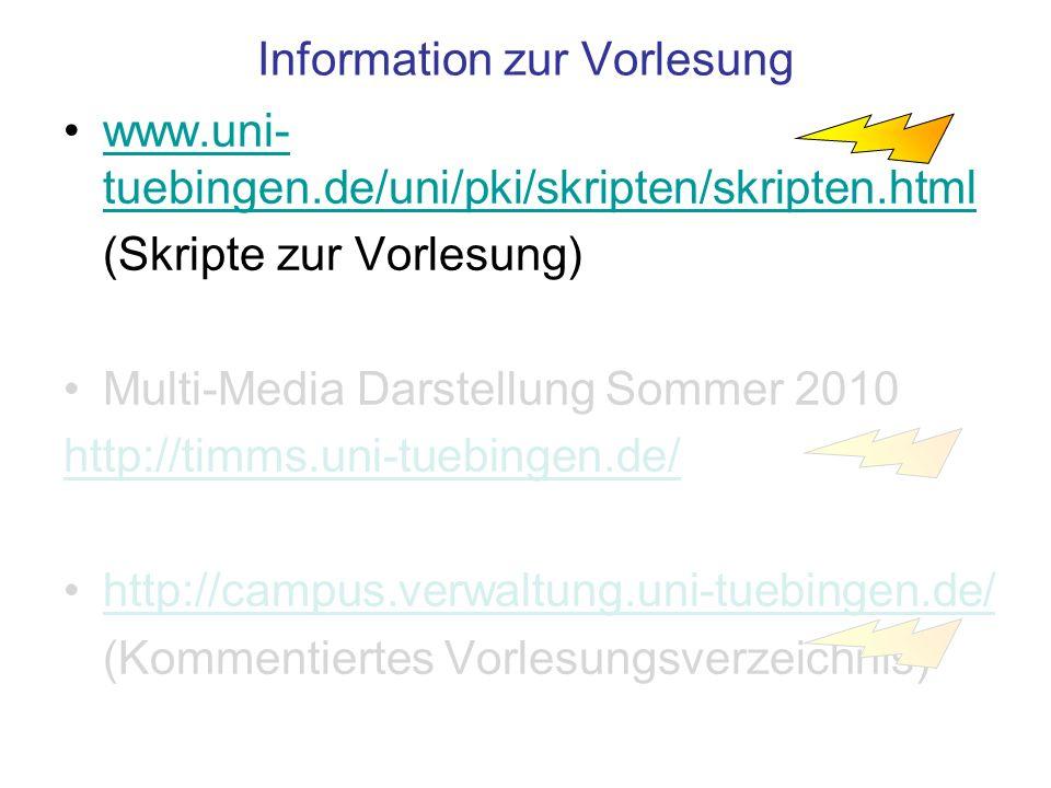 Information zur Vorlesung www.uni- tuebingen.de/uni/pki/skripten/skripten.htmlwww.uni- tuebingen.de/uni/pki/skripten/skripten.html (Skripte zur Vorlesung) Multi-Media Darstellung Sommer 2010 http://timms.uni-tuebingen.de/ http://campus.verwaltung.uni-tuebingen.de/ (Kommentiertes Vorlesungsverzeichnis)