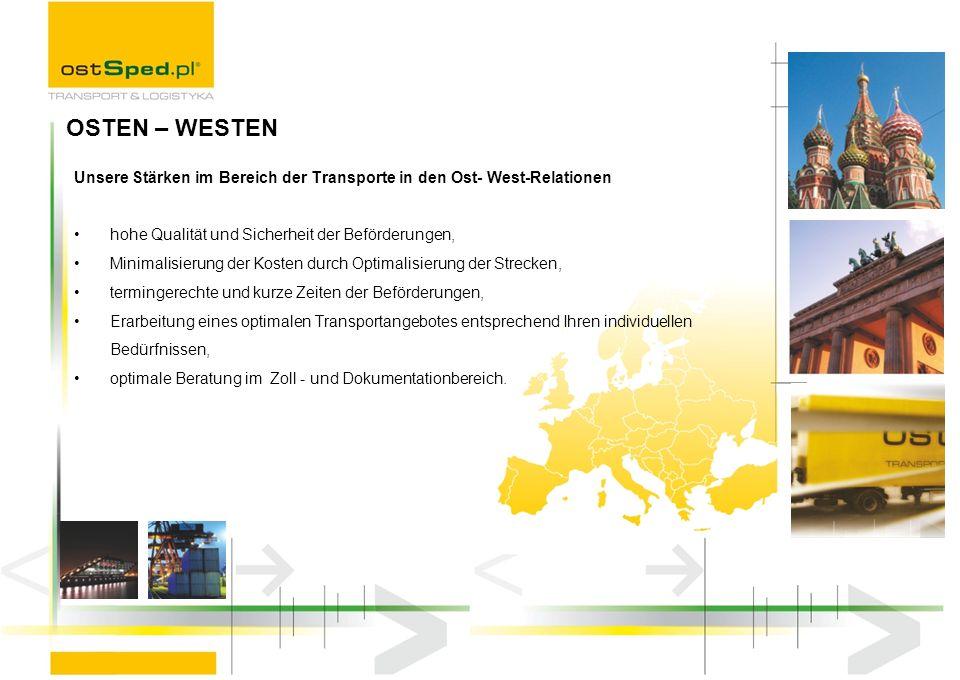 Unsere Stärken im Bereich der Transporte in den Ost- West-Relationen hohe Qualität und Sicherheit der Beförderungen, Minimalisierung der Kosten durch