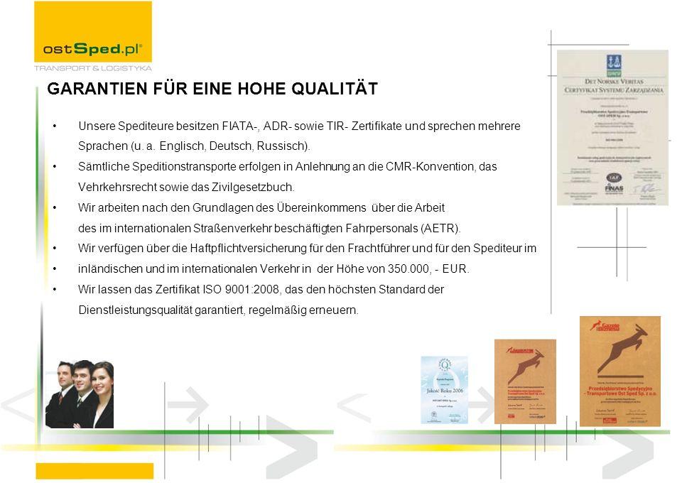 Unsere Spediteure besitzen FIATA-, ADR- sowie TIR- Zertifikate und sprechen mehrere Sprachen (u. a. Englisch, Deutsch, Russisch). Sämtliche Speditions