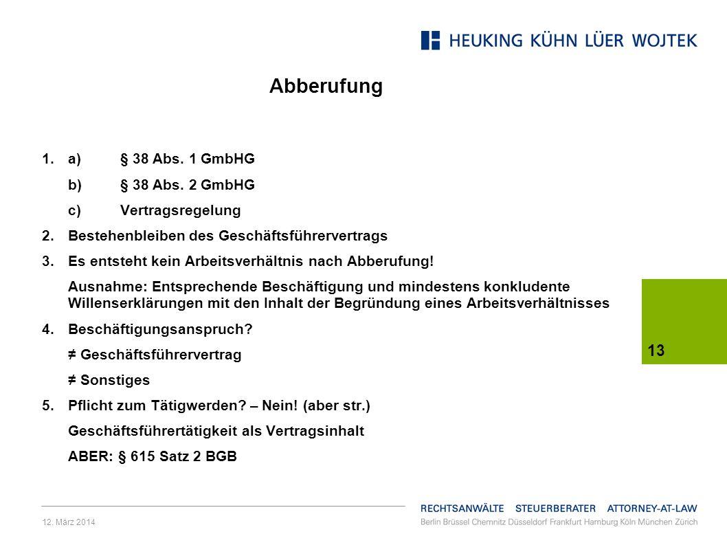 12.März 2014 13 Abberufung 1.a)§ 38 Abs. 1 GmbHG b)§ 38 Abs.