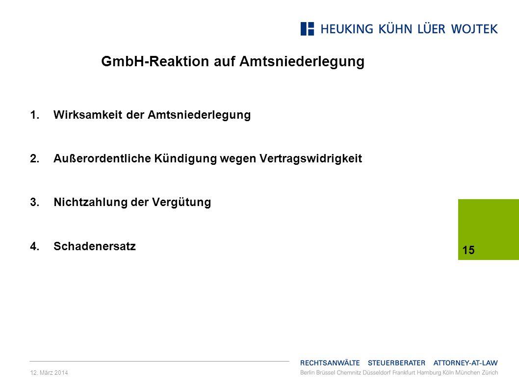 12. März 2014 15 GmbH-Reaktion auf Amtsniederlegung 1.Wirksamkeit der Amtsniederlegung 2.Außerordentliche Kündigung wegen Vertragswidrigkeit 3.Nichtza