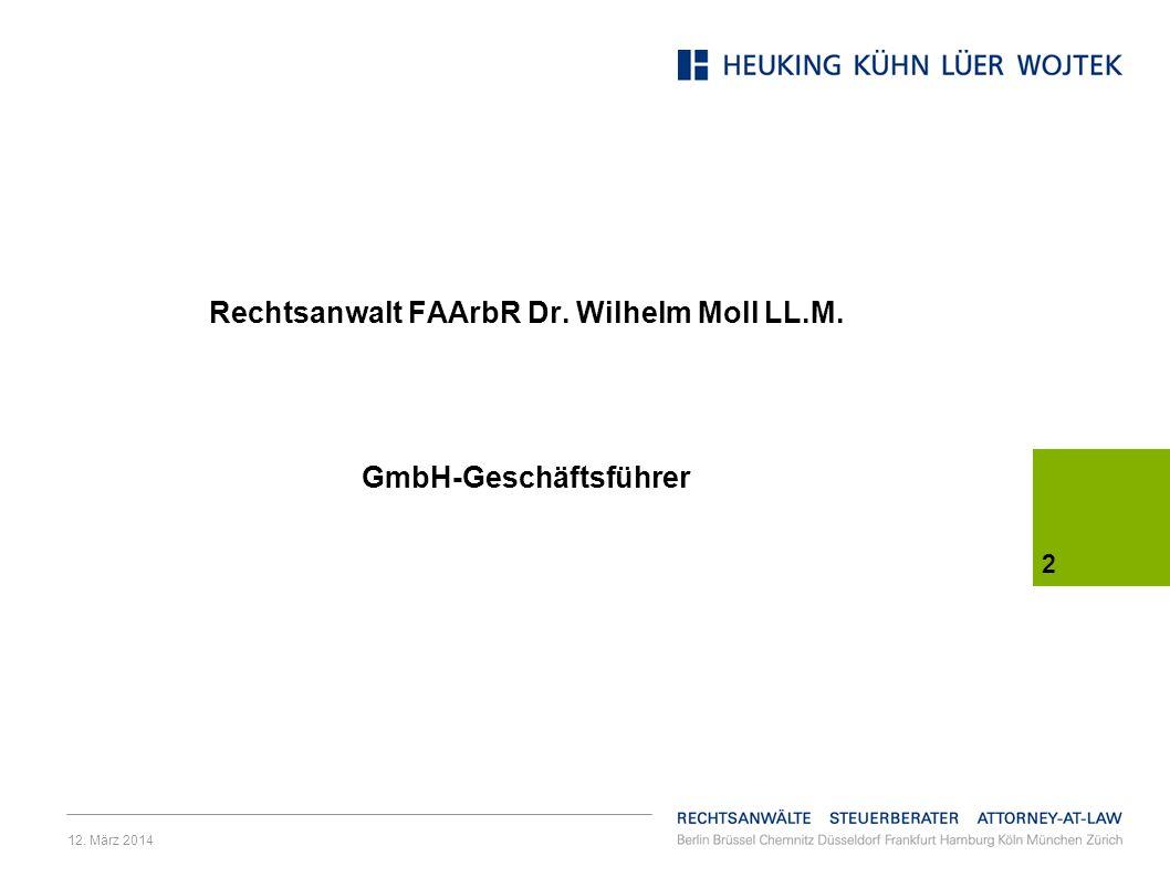 12. März 2014 2 Rechtsanwalt FAArbR Dr. Wilhelm Moll LL.M. GmbH-Geschäftsführer