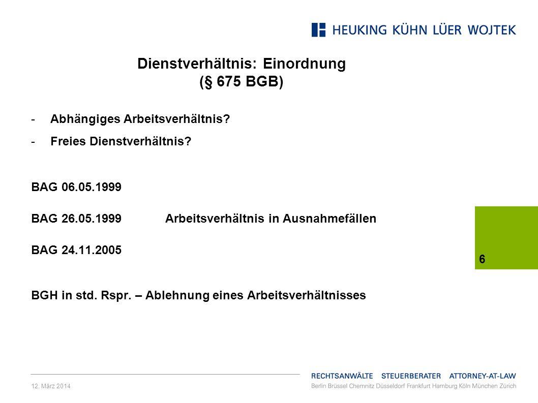 12.März 2014 6 Dienstverhältnis: Einordnung (§ 675 BGB) -Abhängiges Arbeitsverhältnis.