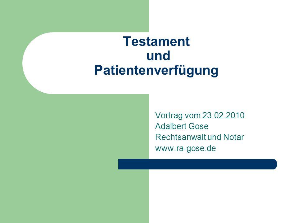 Testament und Patientenverfügung Vortrag vom 23.02.2010 Adalbert Gose Rechtsanwalt und Notar www.ra-gose.de