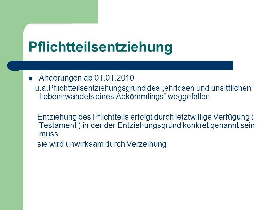 Pflichtteilsentziehung Änderungen ab 01.01.2010 u.a.Pflichtteilsentziehungsgrund des ehrlosen und unsittlichen Lebenswandels eines Abkömmlings weggefa