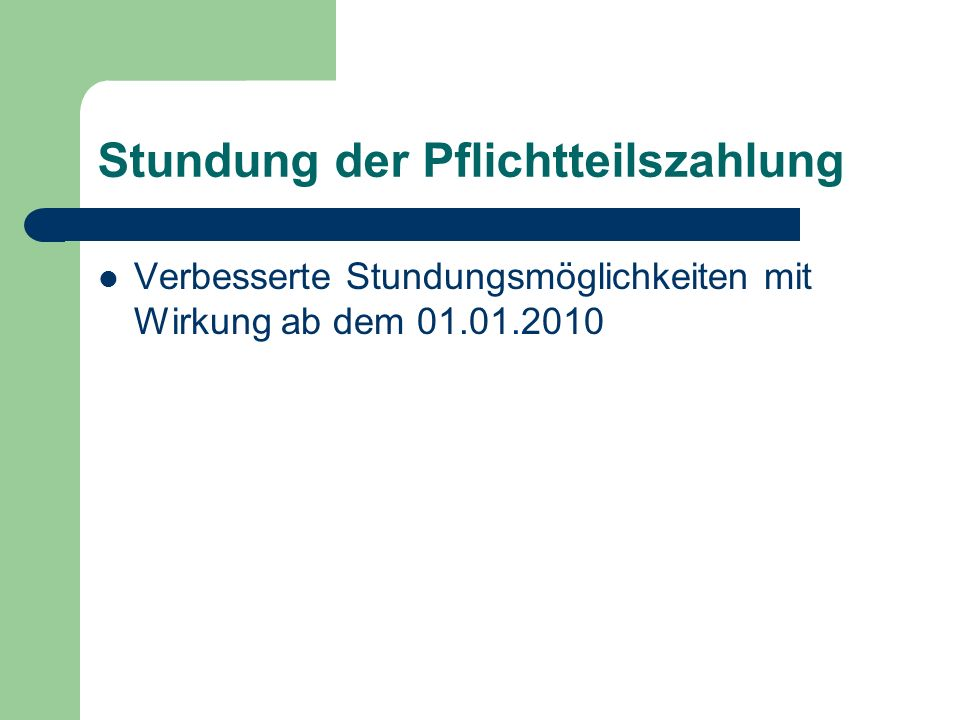 Stundung der Pflichtteilszahlung Verbesserte Stundungsmöglichkeiten mit Wirkung ab dem 01.01.2010