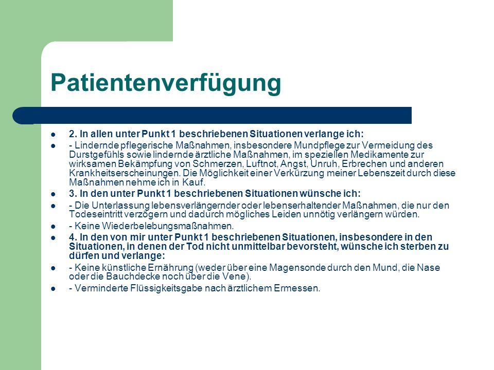 Patientenverfügung 2. In allen unter Punkt 1 beschriebenen Situationen verlange ich: - Lindernde pflegerische Maßnahmen, insbesondere Mundpflege zur V