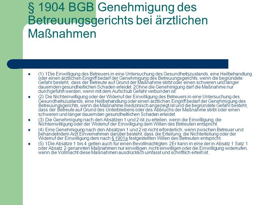 § 1904 BGB Genehmigung des Betreuungsgerichts bei ärztlichen Maßnahmen (1) 1Die Einwilligung des Betreuers in eine Untersuchung des Gesundheitszustand