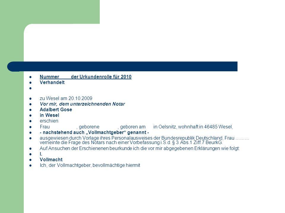 Nummer der Urkundenrolle für 2010 Verhandelt zu Wesel am 20.10.2009 Vor mir, dem unterzeichnenden Notar Adalbert Gose in Wesel erschien Frau, geborene