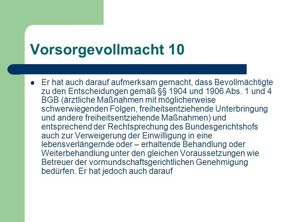 Vorsorgevollmacht 10 Er hat auch darauf aufmerksam gemacht, dass Bevollmächtigte zu den Entscheidungen gemäß §§ 1904 und 1906 Abs. 1 und 4 BGB (ärztli
