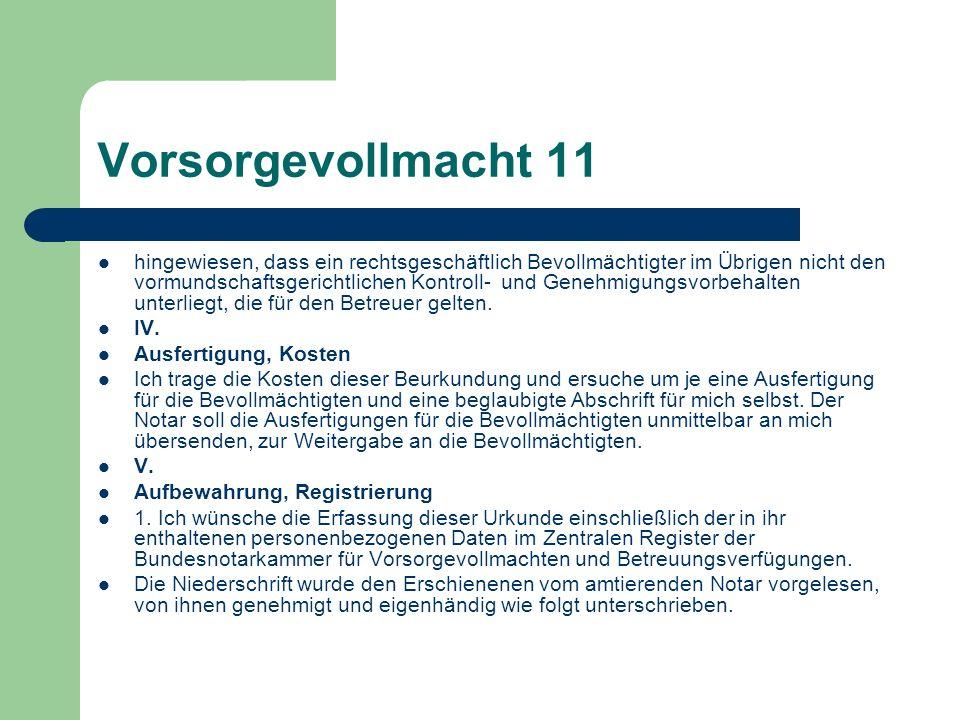 Vorsorgevollmacht 11 hingewiesen, dass ein rechtsgeschäftlich Bevollmächtigter im Übrigen nicht den vormundschaftsgerichtlichen Kontroll- und Genehmig