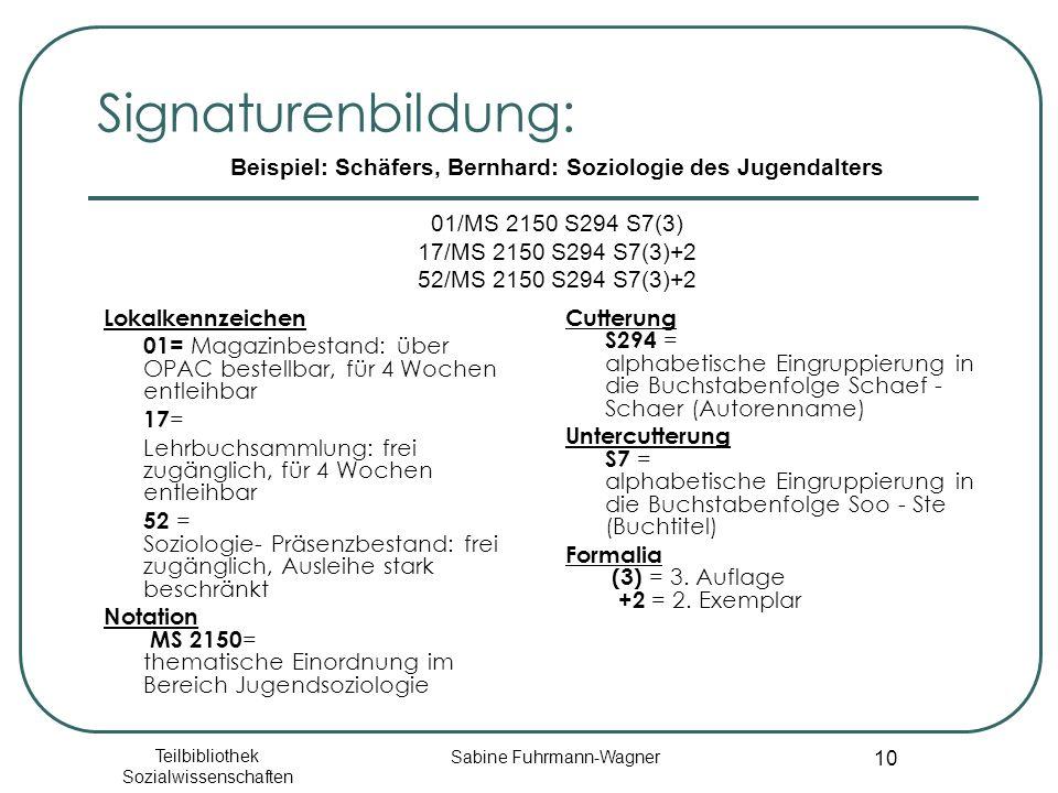 Teilbibliothek Sozialwissenschaften Sabine Fuhrmann-Wagner 10 Signaturenbildung: Lokalkennzeichen 01= Magazinbestand: über OPAC bestellbar, für 4 Woch