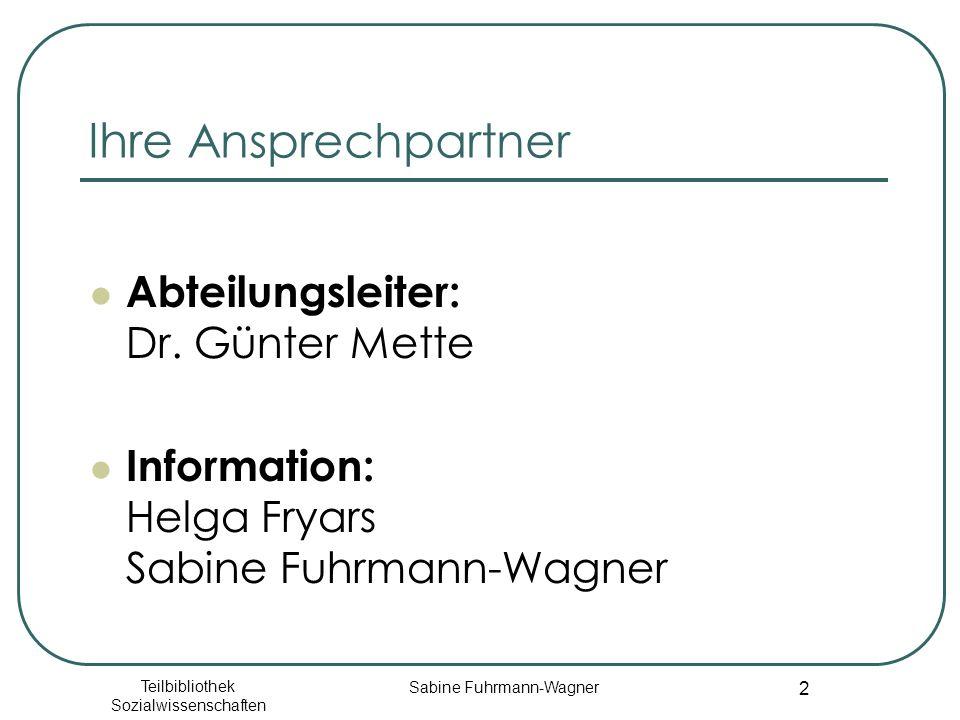 Teilbibliothek Sozialwissenschaften Sabine Fuhrmann-Wagner 2 Ihre Ansprechpartner Abteilungsleiter: Dr. Günter Mette Information: Helga Fryars Sabine