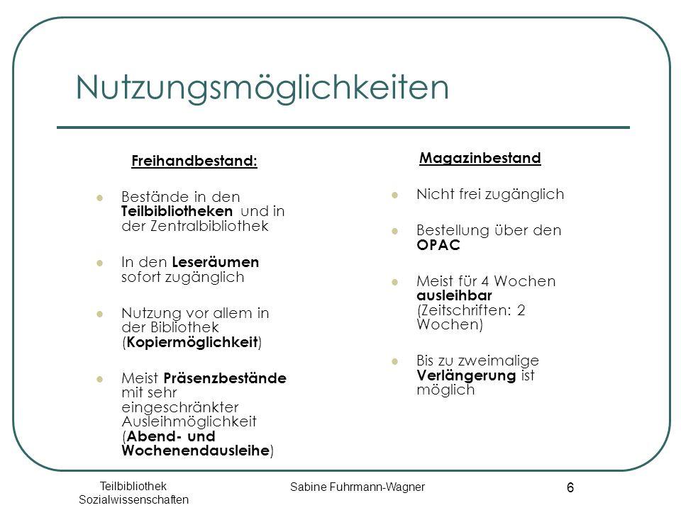 Teilbibliothek Sozialwissenschaften Sabine Fuhrmann-Wagner 6 Nutzungsmöglichkeiten Freihandbestand: Bestände in den Teilbibliotheken und in der Zentra
