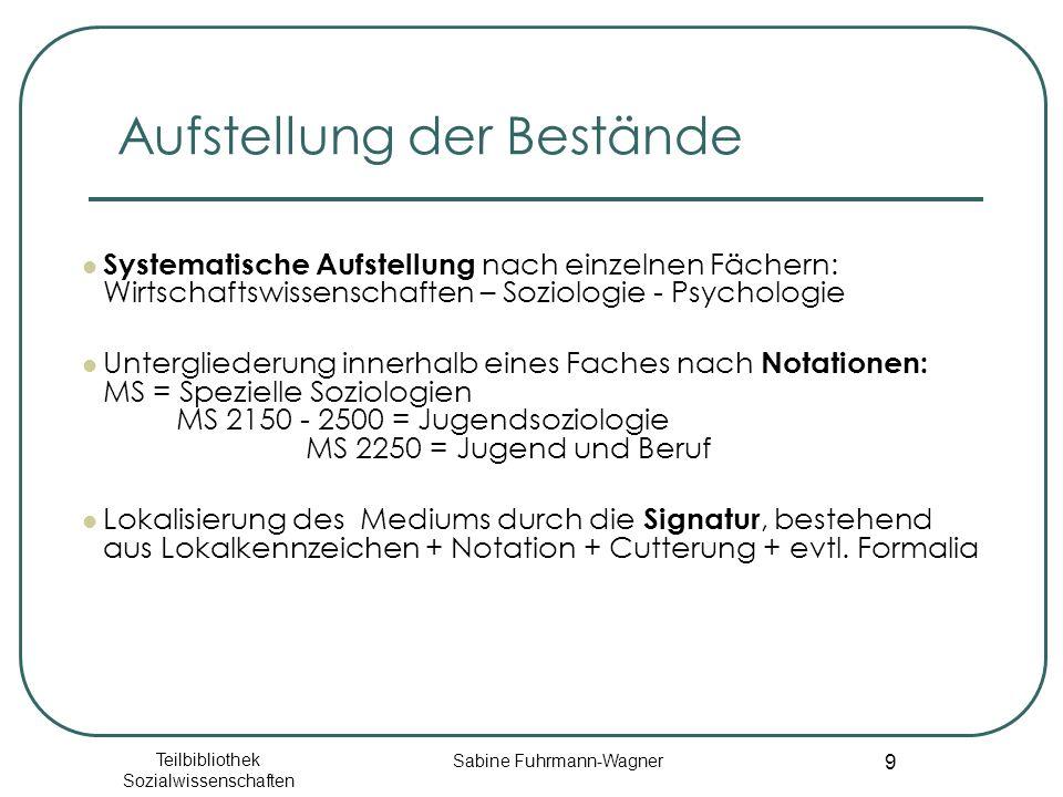 Teilbibliothek Sozialwissenschaften Sabine Fuhrmann-Wagner 9 Aufstellung der Bestände Systematische Aufstellung nach einzelnen Fächern: Wirtschaftswis
