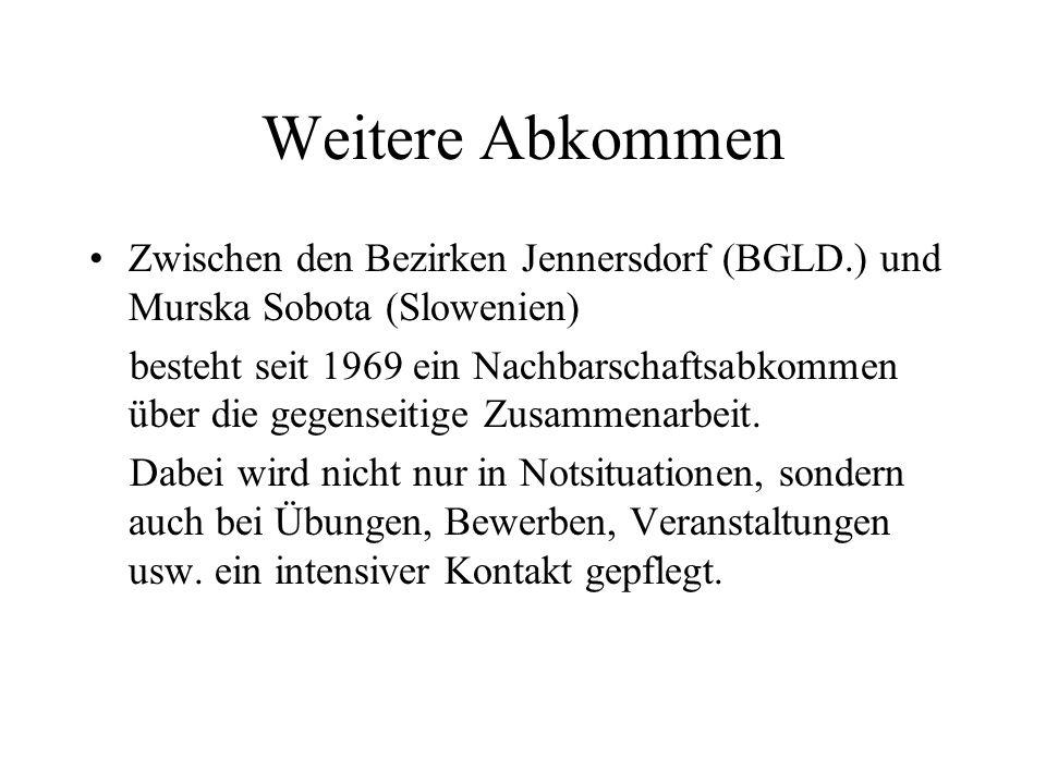 Weitere Abkommen Zwischen den Bezirken Jennersdorf (BGLD.) und Murska Sobota (Slowenien) besteht seit 1969 ein Nachbarschaftsabkommen über die gegense