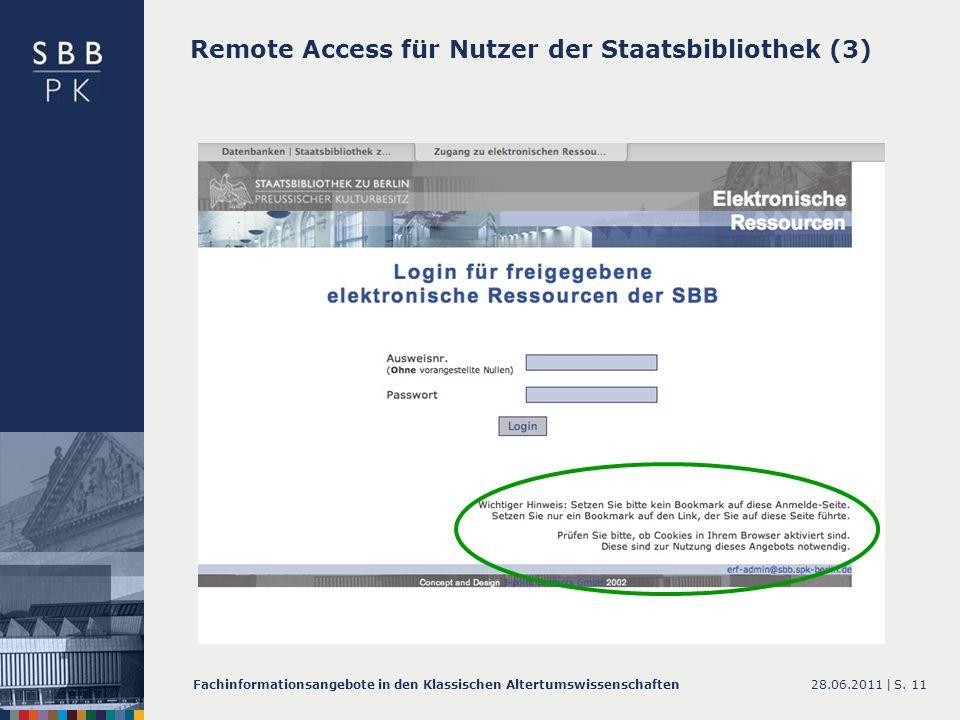 28.06.2011 |Fachinformationsangebote in den Klassischen AltertumswissenschaftenS. 11 Remote Access für Nutzer der Staatsbibliothek (3)